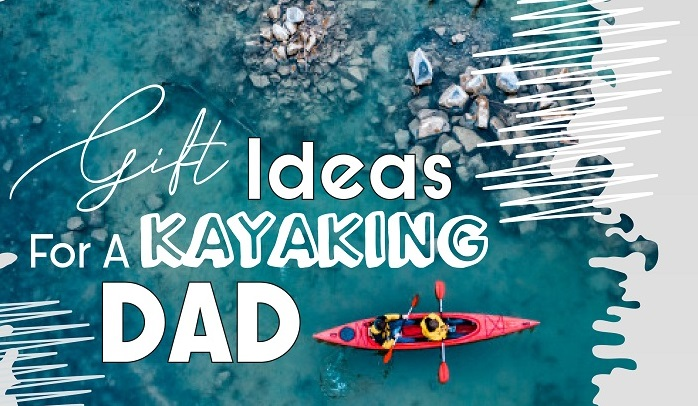 Gift Ideas For A Kayaking Dad